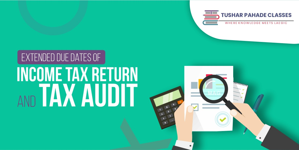 Extended due dates of Income Tax Return and Tax Audit